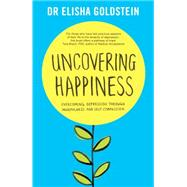 Uncovering Happiness by Goldstein, Elisha, Ph.D., 9781471149238