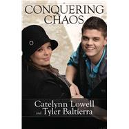Conquering Chaos by Lowell, Cateynn; Baltierra, Tyler, 9781618689238