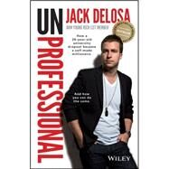 UnProfessional How a 26-year-old university dropout became a self-made millionaire by Delosa, Jack, 9780730309239