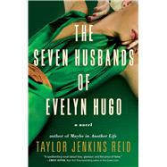 The Seven Husbands of Evelyn Hugo A Novel by Reid, Taylor Jenkins, 9781501139239