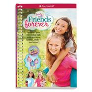 Friends Forever: Discover Your Friendship Style With Quizzes, Activities, Crafts and More! by Anton, Carrie, 9781609589240