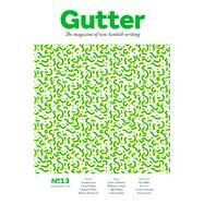 Gutter 13: The Magazine of New Scottish Writing by Begg, Colin; Searle, Adrian, 9781910449240