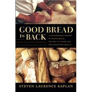 Good Bread Is Back: A Contemporary History of French Bread, the Way It Is Made, and the People Who Make It by Kaplan, Steven Laurence; Porter, Catherine, 9780822359241