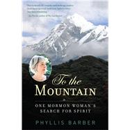 To the Mountain One Mormon Woman's Search for Spirit by Barber, Phyllis, 9780835609241