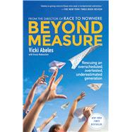 Beyond Measure Rescuing an Overscheduled, Overtested, Underestimated Generation by Abeles, Vicki; Rubenstein, Grace (CON), 9781451699241