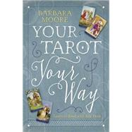 Your Tarot Your Way by Moore, Barbara, 9780738749242