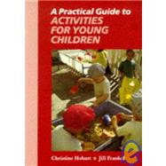 A Practical Guide to Activities for Young Children by Hobart, Christine; Frankel, Jill, 9780748719242