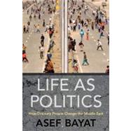 Life As Politics by Bayat, Asef, 9780804769242