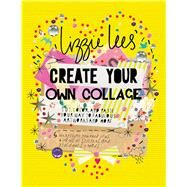 Create Your Own Collage Cut, Color, and Paste Your Way to Fabulous Artworks and More by Lees, Lizzie; Lees, Lizzie, 9781250099242
