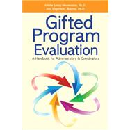 Gifted Program Evaluation : A Handbook for Administrators and Coordinators by Neumeister, Kristie Speirs, Ph.D.; Burney, Virginia H., Ph.D., 9781593639242
