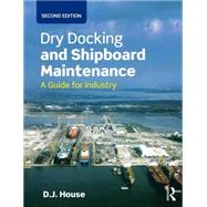 Dry Docking and Shipboard Maintenance: A Guide for Industry by House; David, 9781138909243