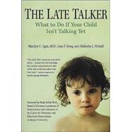 The Late Talker What to Do If Your Child Isn't Talking Yet by Agin, Dr. Marilyn C.; Geng, Lisa F.; Nicholl, Malcolm, 9780312309244
