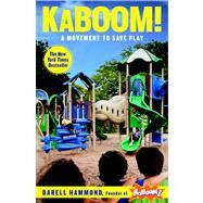 KaBOOM! : A Movement to Save Play by Hammond; Brown, 9781609619244