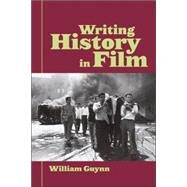 Writing History in Film by Guynn; William, 9780415979245