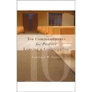 Ten Commandments for Pastors Leaving a Congregation by Farris, Lawrence W., 9780802829245