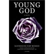 Young God A Novel by Morris, Katherine Faw, 9781250069245