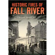 Historic Fires of Fall River by Koorey, Stefani, 9781467119245