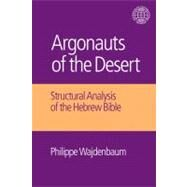Argonauts of the Desert: Structural Analysis of the Hebrew Bible by Wajdenbaum,Philippe, 9781845539245