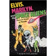 Elvis, Marilyn, and the Space Aliens by Holabird, Robin, 9781943859245