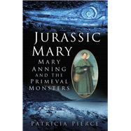 Jurassic Mary by Pierce, Patricia, 9780750959247