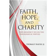 Faith, Hope, and Charity: Benedict XVI on the Theological Virtues by Rausch, Thomas P., 9780809149247