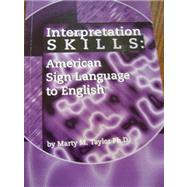 Interpretation SKILLS: American Sign Language to English by Marty M. Taylor, Ph.D., 9780969779247