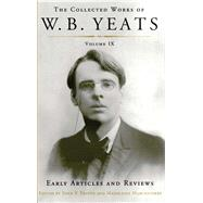 The Collected Works of W. B. Yeats: Early Articles and Reviews: Uncollected Articles and Reviews Written Between 1886-1900 by Yeats, W. B.; Frayne, John P.; Marchaterre, Madeleine, 9781501129247