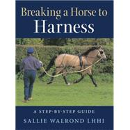 Breaking the Horse to Harness A Step-by-Step Guide by Walrond, Sallie, 9781908809247
