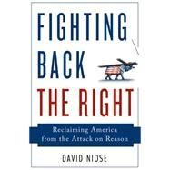 Fighting Back the Right Reclaiming America from the Attack on Reason by Niose, David, 9781137279248