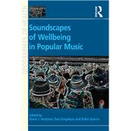 Soundscapes of Wellbeing in Popular Music by Kingsbury,Paul;Andrews,Gavin J, 9781138269248