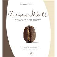 Aroma of the World A Journey into the Mysteries and Delights of Coffee by Illy, Elisabetta; Versace, Santo; Vissani, Gianfranco; Illy, Andrea, 9788854409248