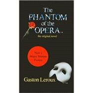 The Phantom of the Opera the Original Novel by LeRoux, Gaston, 9780060809249