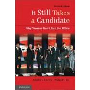 It Still Takes a Candidate: Why Women Don't Run for Office by Jennifer L. Lawless , Richard L. Fox, 9780521179249