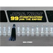 99 Stormtroopers Join the Empire by Stones, Greg, 9781452159249