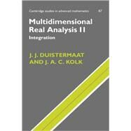 Multidimensional Real Analysis II: Integration by J. J. Duistermaat , J. A. C. Kolk , Translated by J. P. van Braam Houckgeest, 9780521829250