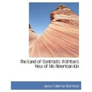 The Land of Contrasts: A Briton's View of His American Kin by Muirhead, James Fullarton, 9780554429250