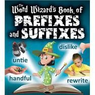 The Word Wizard's Book of Prefixes and Suffixes by Johnson, Robin, 9780778719250