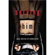 Serving Him Sexy Stories of Submission by Bussel, Rachel Kramer, 9781573449250