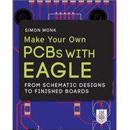 Make Your Own PCBs with EAGLE: From Schematic Designs to Finished Boards by Monk, Simon, 9780071819251
