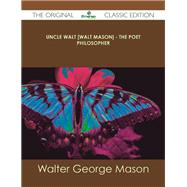 Uncle Walt: The Poet Philosopher by Mason, Walter George, 9781486489251