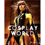 Cosplay World by Ashcraft, Brian; Plunkett, Luke, 9783791349251