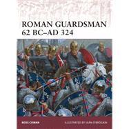Roman Guardsman 62 BC–AD 324 by Cowan, Ross; Ó'Brógáin, Seán, 9781782009252
