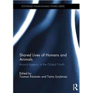 Shared Lives of Humans and Animals: Animal Agency in the Global North by RSsSnen; Tuomas, 9780415419253