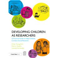 Developing Children as Researchers: A practical guide to help children conduct social research by Kim; Chae-Young, 9781138669253