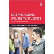 Bullying Among University Students: Cross-national perspectives by Cowie; Helen, 9781138809253