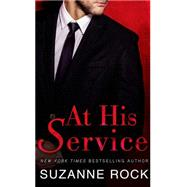 At His Service A Playboys of Boston Novel by Rock, Suzanne, 9781250059253