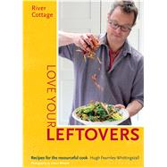 River Cottage Love Your Leftovers Recipes for the resourceful cook by Fearnley-Whittingstall, Hugh, 9781408869253