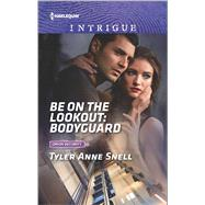 Be on the Lookout: Bodyguard by Snell, Tyler Anne, 9780373699254
