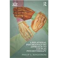 A Relational Psychoanalytic Approach to Couples Psychotherapy by Ringstrom; Philip A., 9780415889254