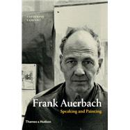Frank Auerbach: Speaking and Painting by Lampert, Catherine, 9780500239254
